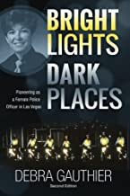 Bright Lights, Dark Places: Second Edition: Pioneering as a Female Police Officer in Las Vegas