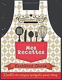 Mes Recettes: Cahier de recettes à remplir;Cahier de Cuisine ; Carnet de recettes de cuisine à compléter, Cahier de recettes,un cadeau idéal pour les ... sa soit femme ou homme, aussi les enfants.