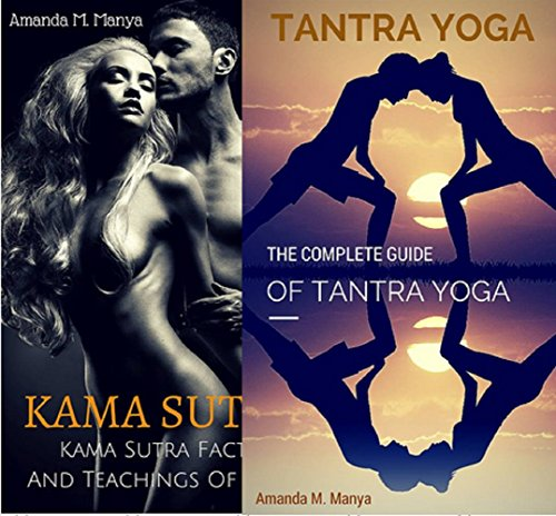 Kama Sutra Tantra Yoga Box Set Collection: Kama Sutra Facts and Teaching of Love : The Complete Guide of Tantra Yoga (English Edition)