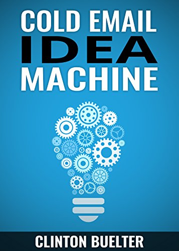 Cold Email Idea Machine: Over 350 ideas to jumpstart your cold emails. How to become a cold email idea machine. (English Edition)