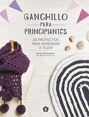 Ganchillo para principiantes: 20 proyectos para aprender a tejer