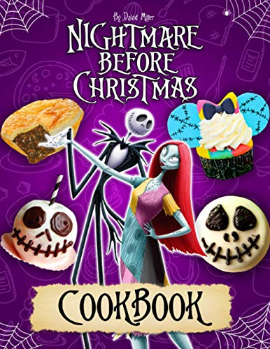 Nightmare Before Christmas Cookbook: Relaxing In Your Kitchen With The Unique Cookbook Of Nightmare Before Christmas Theme For Anyone Trying To Be A Chef