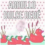 Arrullo Dulce Bebé – Fondo la Música Instrumental, Canciones de Cuna para...