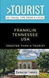 Greater Than a Tourist- Franklin Tennessee USA: 50 Travel Tips from a Local