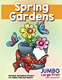Fantastic Springtime Flowers for Adults, Kids and Seniors: Large Print Hand Drawn Spring Garden Themed Scenes and Flowers to Color, Relax and Relieve Stress (Spring Coloring Activity Books) (Volume 3)