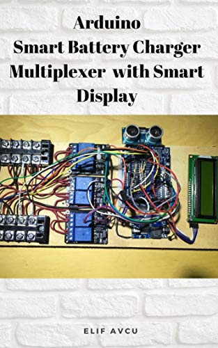 Arduino Smart Battery Charger Multiplexer  with Smart Display (English Edition)
