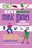 101 More Music Games for Children: More Fun and Learning With Rhythm and Song (Hunter House Smartfun Book)