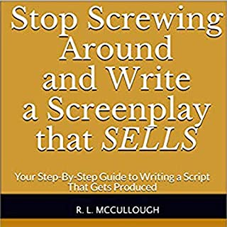 Stop Screwing Around and Write a Screenplay that Sells     Your Step-By-Step Guide to Writing a Script That Gets Produced              Written by:                                                                                                                                 Robert L. Mccullough                               Narrated by:                                                                                                                                 Robert L. McCullough                      Length: 1 hr and 4 mins     Not rated yet     Overall 0.0