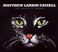 The Complete Works by Matthew Larkin Cassell (2010-05-18)