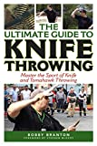 The Ultimate Guide to Knife Throwing: Master the Sport of Knife and Tomahawk Throwing (Ultimate...