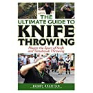 The Ultimate Guide to Knife Throwing: Master the Sport of Knife and Tomahawk Throwing (Ultimate Guides) (English Edition)