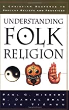 By Paul Hiebert - Understanding Folk Religion: A Christian Response to Popular Beliefs and Practices (12.2.1999)