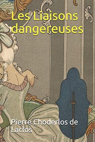 Les Liaisons dangereuses - annoté: Lettres recueillies dans une société et publiées pour l'instruction de quelques autres