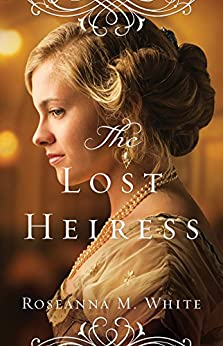 The Lost Heiress (Ladies of the Manor Book #1) by [Roseanna M. White]
