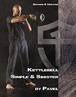 Kettlebell Simple & Sinister: Revised and Updated Edition (English Edition) par [Pavel Tsatsouline]