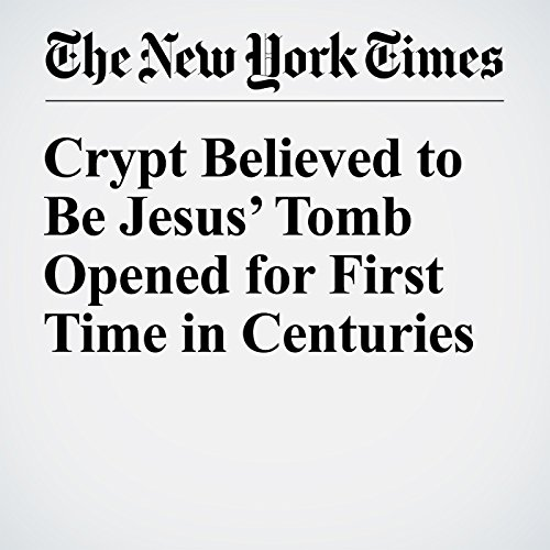 Crypt Believed to Be Jesus' Tomb Opened for First Time in Centuries cover art