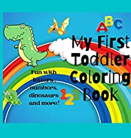 My First Toddler Coloring Book: Wonderful Toddler Coloring Book For Kids / Fun With Numbers, Shapes, Letters, Animals And More (Kids Coloring Activity& Educational Book)