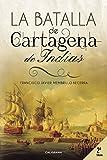 La Batalla de Cartagena de Indias: 2ª edición (Caligrama)