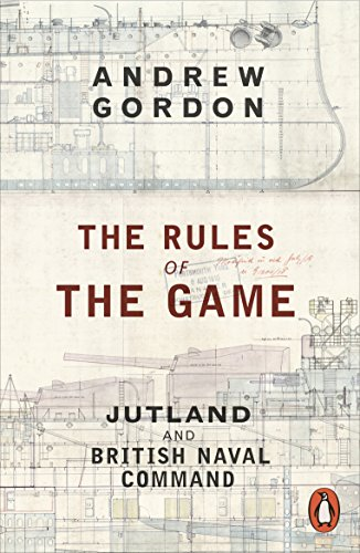 The Rules of the Game: Jutland and British Naval Command (English Edition)