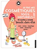 Je fais mes cosmétiques 100 % naturels ! 50 recettes et conseils beauté et bien-être