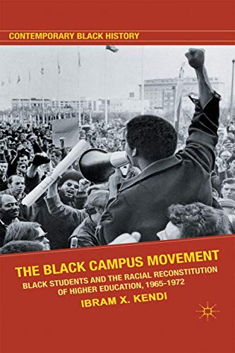The Black Campus Movement: Black Students and the Racial Reconstitution of Higher Education, 1965-1972 (Contemporary Bla