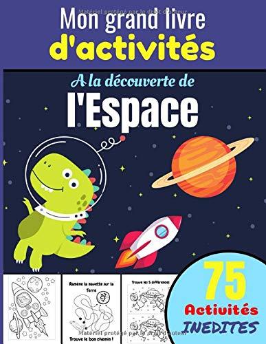 Mon grand livre d'activités, à la découverte de l'espace: Cahier d'activités dès 6 ans - Paires, Différences, Sudokus, Coloriages !   58 activités ... les enfants, petits, frères, soeurs, neveux