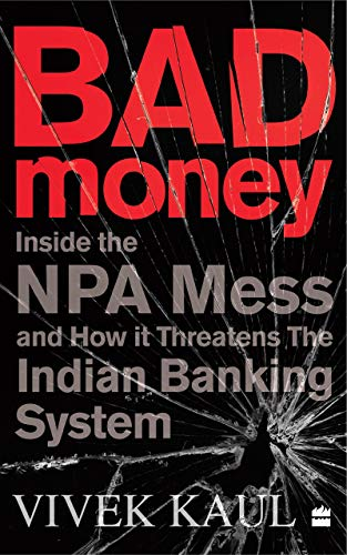 Bad Money: Inside the NPA Mess and How It Threatens the Indian Banking System (English Edition)