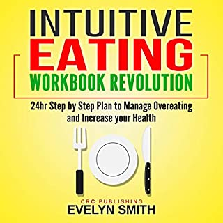 Intuitive Eating Workbook Revolution: 24 Hour Step-By-Step Plan to Manage Overeating and Increase Your Health audiobook cover art