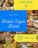 Oh! Top 50 Brown Sugar Bread Recipes Volume 1: Cook it Yourself with Brown Sugar Bread Cookbook!
