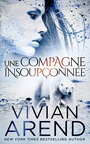 Une compagne insoupçonnée (La Fièvre des Ours t. 2) par [Vivian Arend, Marine Sander]