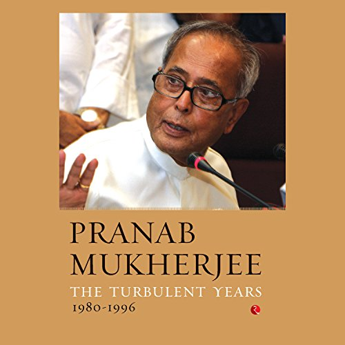 The Turbulent Years     1980-1996              Written by:                                                                                                                                 Pranab Mukherjee                               Narrated by:                                                                                                                                 Sam Dastor                      Length: 5 hrs and 43 mins     1 rating     Overall 4.0