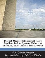 Patriot Missile Defense: Software Problem Led to System Failure at Dhahran, Saudi Arabia: Imtec-92-26