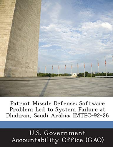 Patriot Missile Defense: Software Problem Led to System Failure at Dhahran, Saudi Arabia: Imtec-92-26