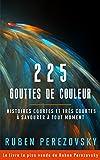 225 Gouttes de couleur: Histoires courtes et très courtes à savourer à tout moment (FPTM t. 1)