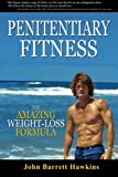 Penitentiary Fitness: The Amazing Weight Loss Formula or A Bodyweight Exercises and Workouts...