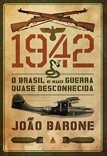 1942: O Brasil e Sua Guerra Quase Desconhecida (Em Portugues do Brasil)