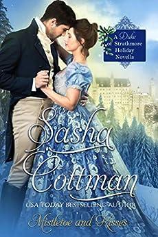 Mistletoe and Kisses: A Duke of Strathmore Holiday Novella (The Duke of Strathmore Book 10) by [Sasha Cottman]