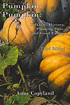 Pumpkin, Pumpkin:: Folklore, History, Planting Hints and Good Eating by [Anne Copeland]