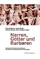 Narren, Goetter und Barbaren: Aesthetische Paradigmen und Figuren der Alteritaet in komparatistischer Perspektive