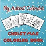 My Advent Calendar, Christmas Coloring Book: Christmas Countdown Coloring Calendar Activity 2020 with numbered pages 1 to 25 for Kids, Toddlers and Preschoolers - we wish you a merry christmas