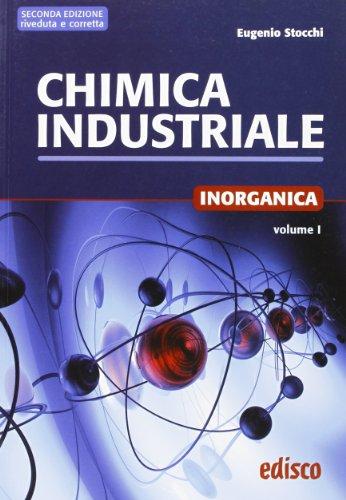Chimica industriale. Per gli Ist. tecnici e professionali. Con espansione online. Chimica inorganica (Vol. 1)