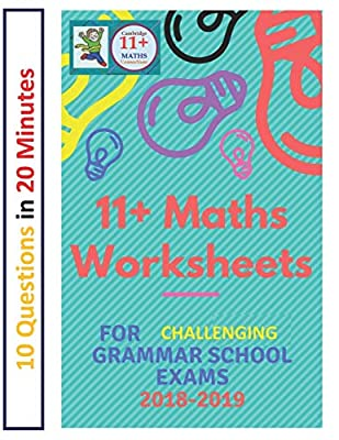 11+ Plus Maths Worksheets for Challenging Grammar School Exams 2018/2019: Ten questions in twenty minutes. by CreateSpace Independent Publishing Platform