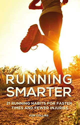 Running Smarter: 21 Running Habits for Faster Times and Fewer Injuries by [Von Collins]