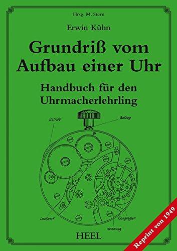Grundriß vom Aufbau einer Uhr: Handbuch für den Uhrmacherlehrling