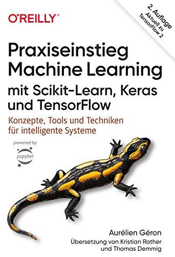 Praxiseinstieg Machine Learning mit Scikit-Learn, Keras und TensorFlow: Konzepte, Tools und Techniken für intelligente Systeme. Aktuell zu TensorFlow 2 (Animals) (German Edition)