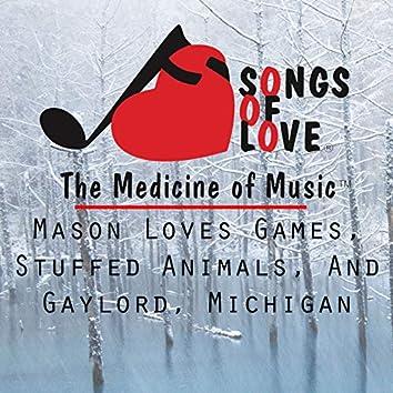 Mason Loves Games, Stuffed Animals, and Gaylord, Michigan