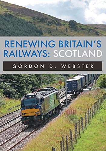 Webster, G: Renewing Britain's Railways: Scotland