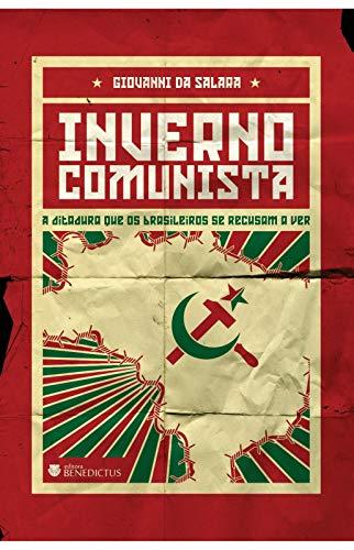 Inverno Comunista - A Ditadura Que Os Brasileiros Se Recusam A Ver