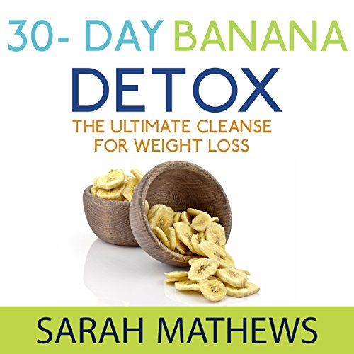 Detox: 30 Day Banana Detox, The Ultimate Cleanse for Weight Loss audiobook cover art