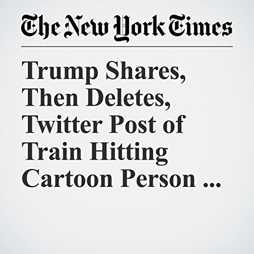 Trump Shares, Then Deletes, Twitter Post of Train Hitting Cartoon Person Covered by CNN Logo copertina